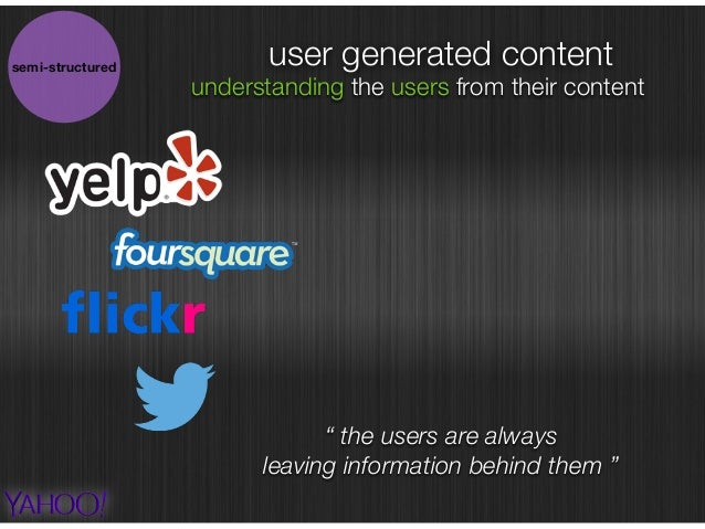 """user generated content """" the users are always leaving information behind them """" understanding the users from their content..."""