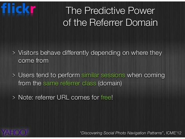 Visitors behave differently depending on where they come from Users tend to perform similar sessions when coming from the ...