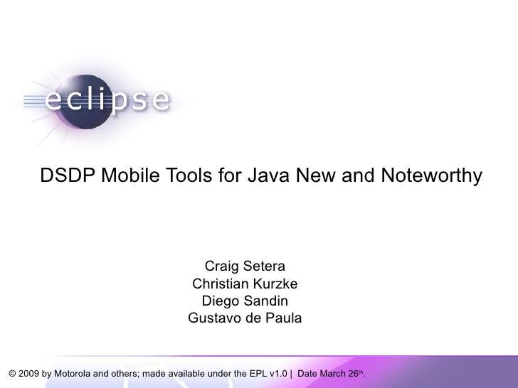 DSDP Mobile Tools for Java New and Noteworthy Craig Setera Christian Kurzke Diego Sandin Gustavo de Paula
