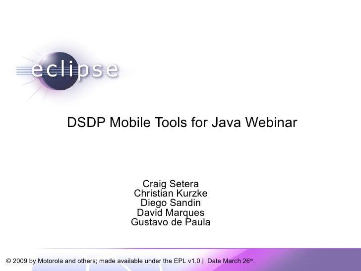 DSDP Mobile Tools for Java Webinar Craig Setera Christian Kurzke Diego Sandin David Marques Gustavo de Paula
