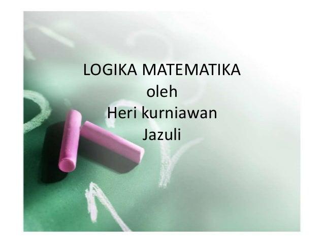 LOGIKA MATEMATIKA        oleh  Heri kurniawan       Jazuli