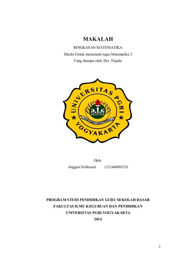 MAKALAH RINGKASAN MATEMATIKA Ditulis Untuk memenuhi tugas Matematika 3 Yang diampu oleh: Drs. Trijoko  Oleh: Anggun Nofita...