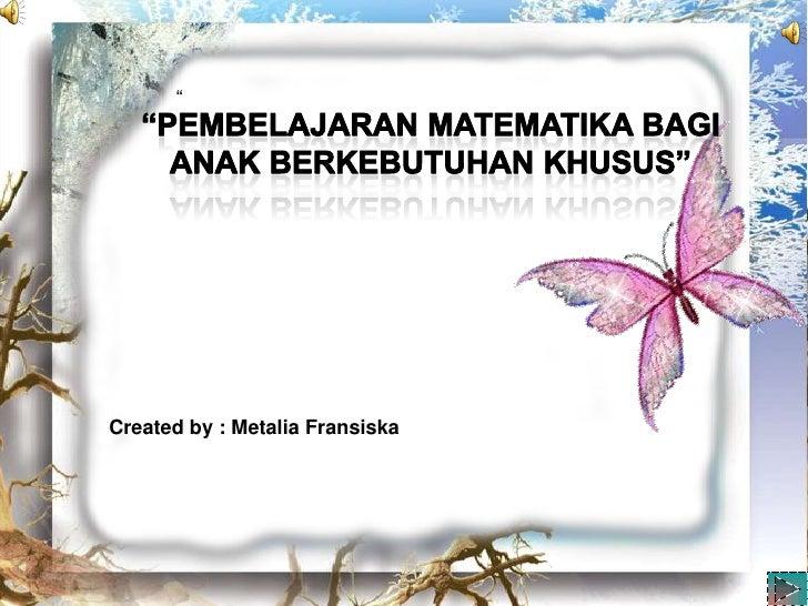 """Created by : Metalia Fransiska"