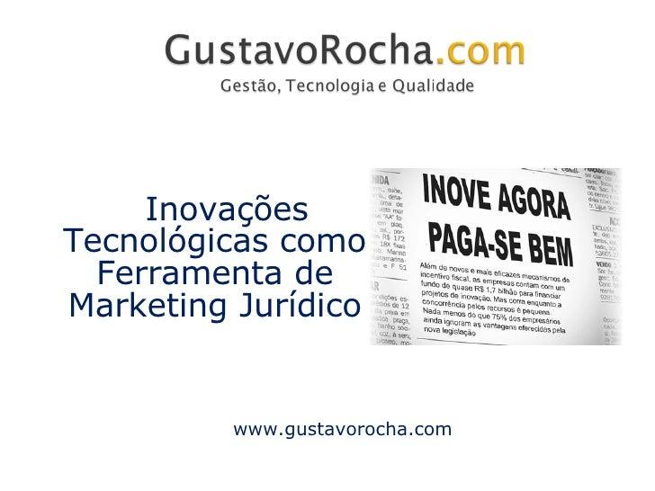 A  Inovações  Tecnológicas  como Ferramenta de Marketing Jurídico www.gustavorocha.com