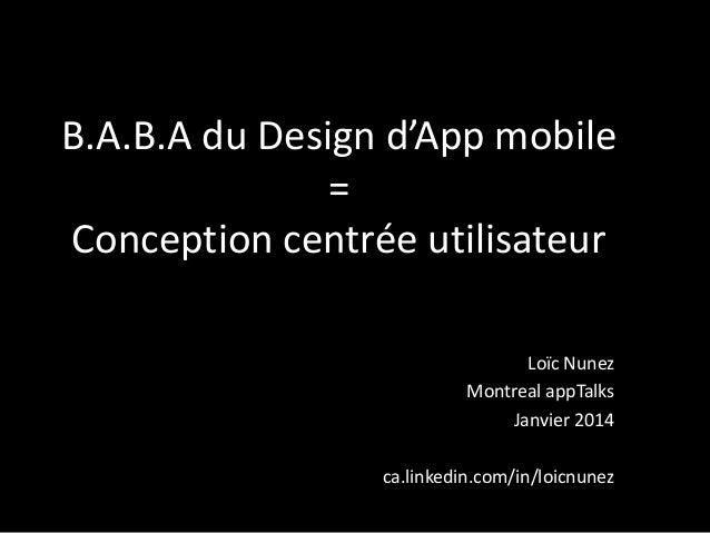 B.A.B.A du Design d'App mobile = Conception centrée utilisateur Loïc Nunez Montreal appTalks Janvier 2014 ca.linkedin.com/...