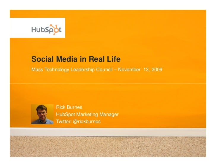 Social Media in Real Life Mass Technology Leadership Council – November 13, 2009               Rick Burnes           HubSp...