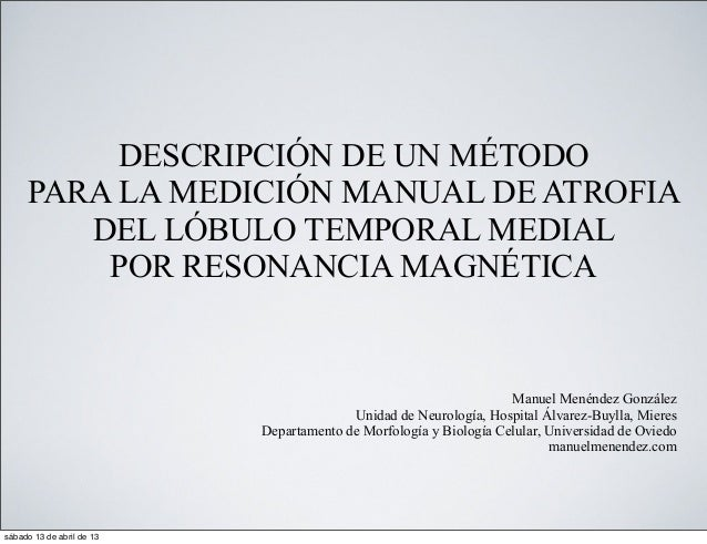 DESCRIPCIÓN DE UN MÉTODO     PARA LA MEDICIÓN MANUAL DE ATROFIA        DEL LÓBULO TEMPORAL MEDIAL         POR RESONANCIA M...