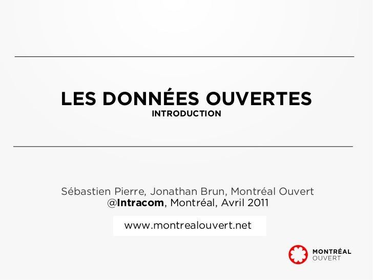 LES DONNÉES OUVERTES                 INTRODUCTIONSébastien Pierre, Jonathan Brun, Montréal Ouvert        @Intracom, Montré...