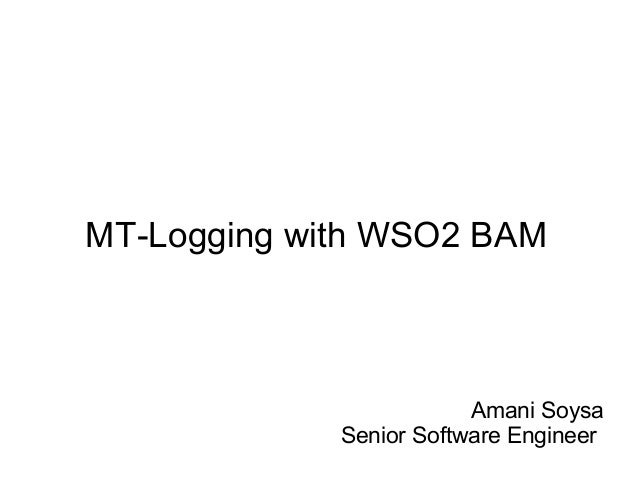 MT-Logging with WSO2 BAM                         Amani Soysa             Senior Software Engineer