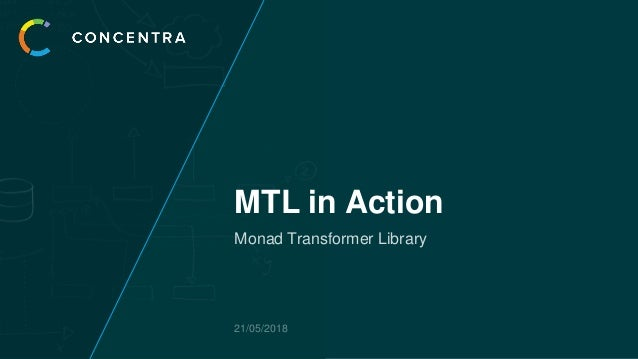 MTL in Action Monad Transformer Library 21/05/2018