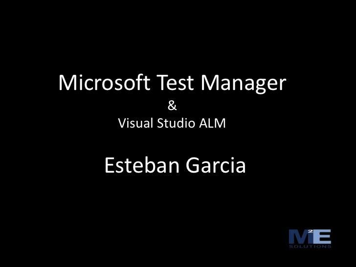 Microsoft Test Manager<br />&<br />Visual Studio ALM<br />Esteban Garcia<br />