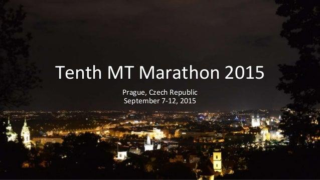 Tenth MT Marathon 2015 Prague, Czech Republic September 7-12, 2015