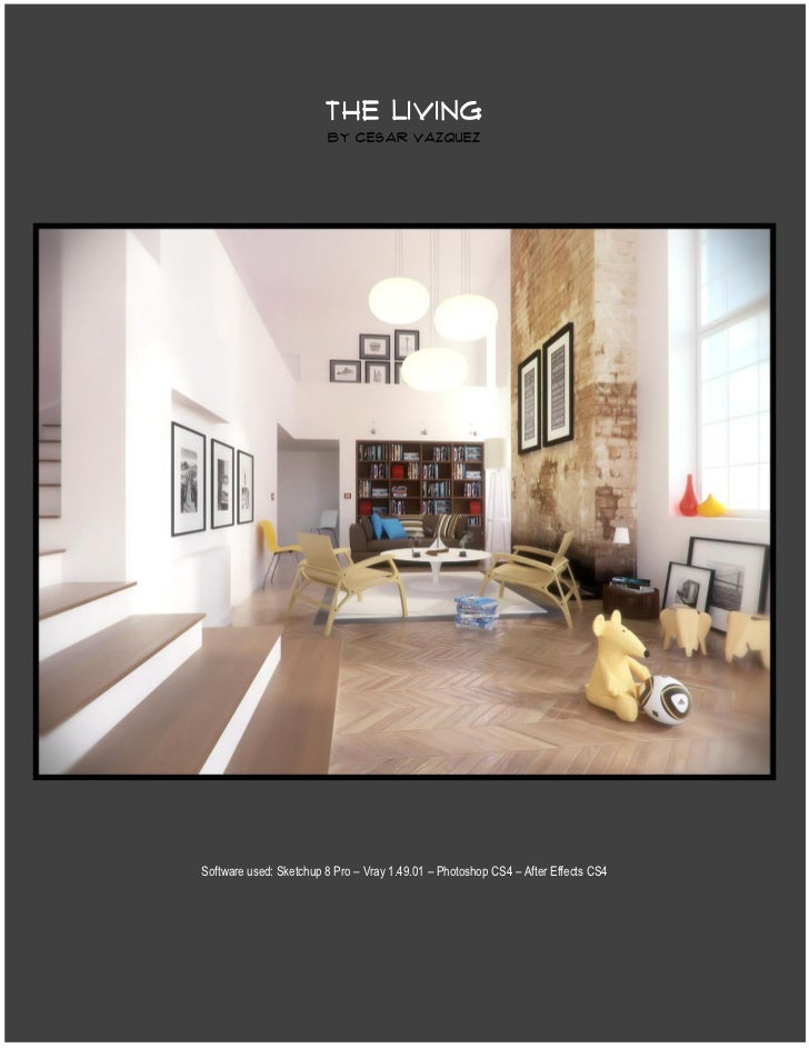 THE LIVING                         by cesar vazquez     Software used: Sketchup 8 Pro – Vray 1.49.01 – Photoshop CS4 – Aft...