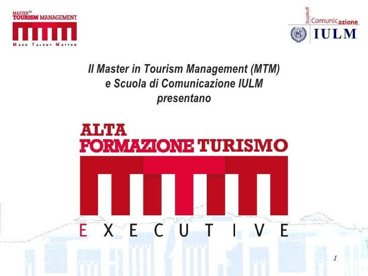 Il Master in Tourism Management (MTM)    e Scuola di Comunicazione IULM               presentano                          ...