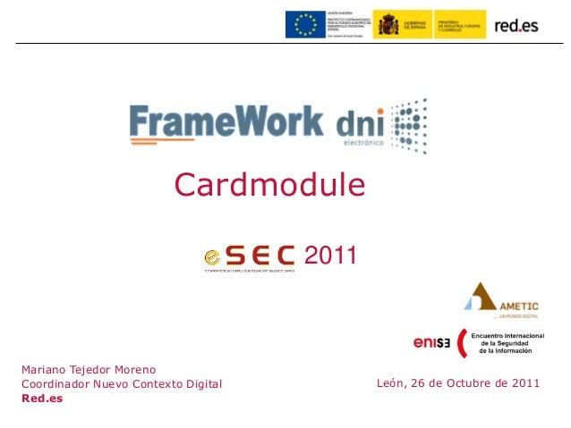 León, 26 de Octubre de 2011 Mariano Tejedor Moreno Coordinador Nuevo Contexto Digital Red.es Cardmodule 2011