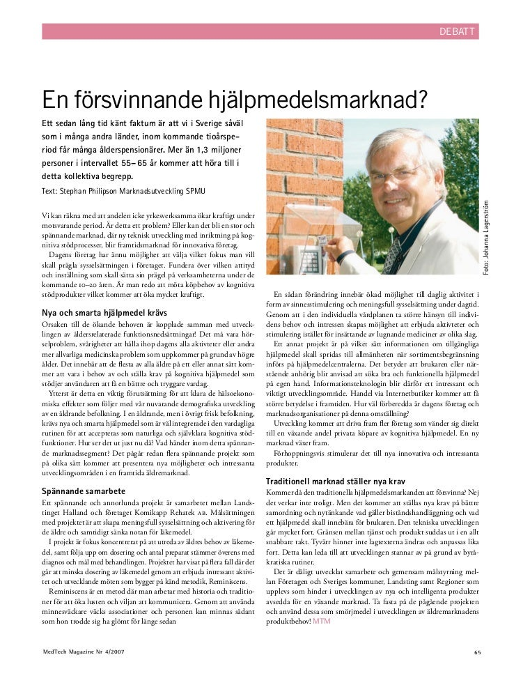 DEBATTEn försvinnande hjälpmedelsmarknad?Ett sedan lång tid känt faktum är att vi i Sverige såvälsom i många andra länder,...