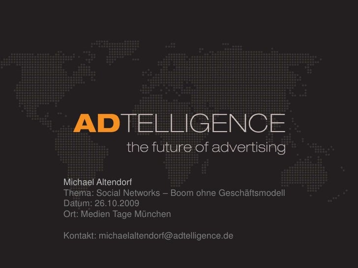Michael Altendorf<br />Thema: Social Networks – Boom ohne Geschäftsmodell<br />Datum: 26.10.2009<br />Ort: Medien Tage Mün...