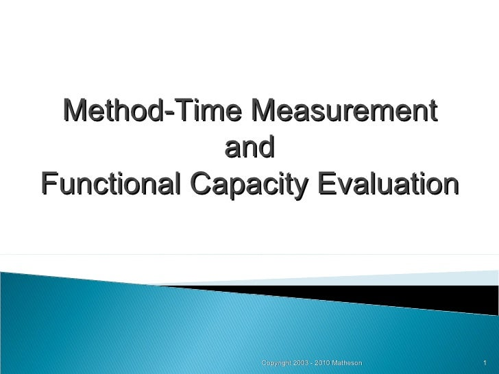 Copyright 2003 - 2010 Matheson Method-Time Measurement and Functional Capacity Evaluation