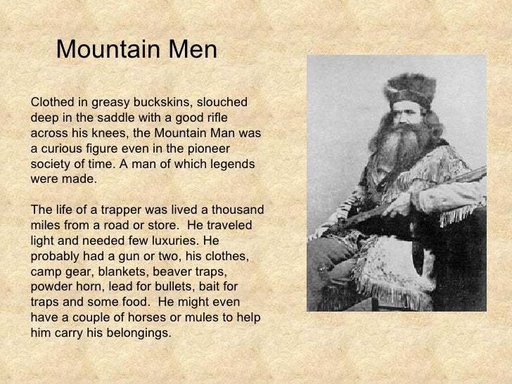 Mountain Men Clothed in greasy buckskins, slouched deep in the saddle with a good rifle across his knees, the Mountain Man...