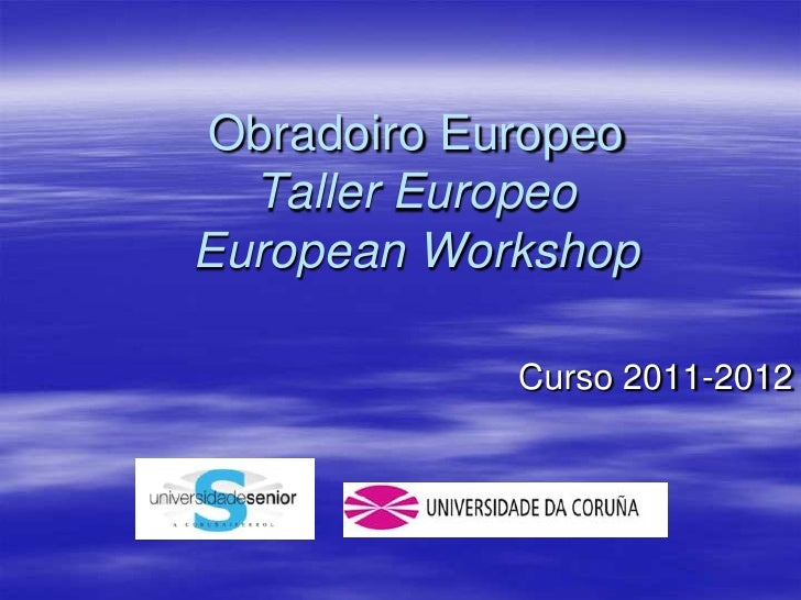 Obradoiro Europeo  Taller EuropeoEuropean Workshop            Curso 2011-2012