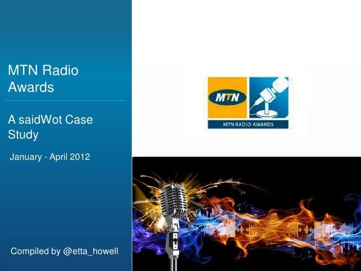 MTN RadioAwardsA saidWot CaseStudyJanuary - April 2012Compiled by @etta_howell