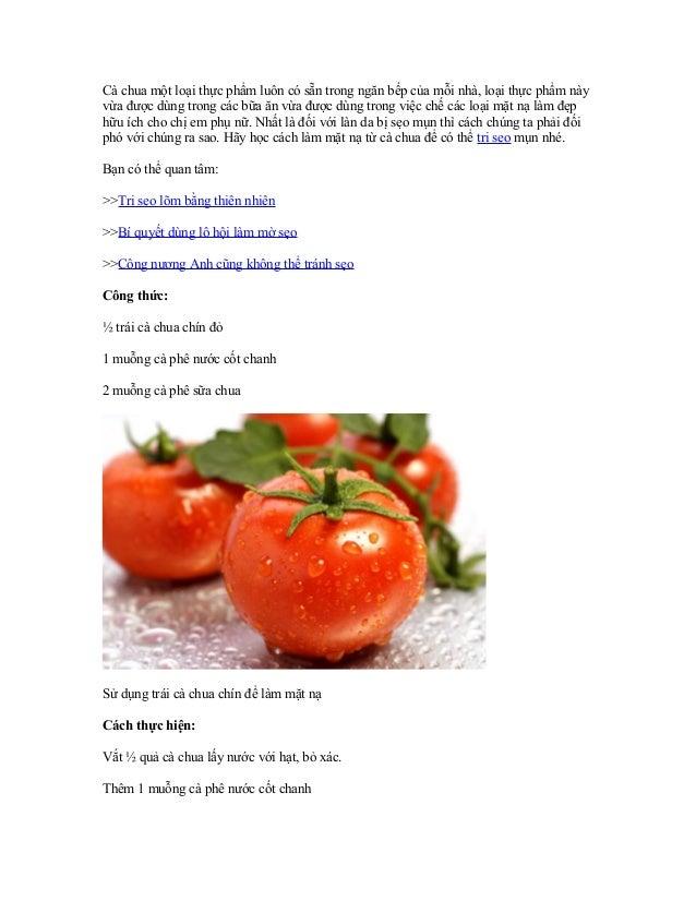 Cà chua một loại thực phẩm luôn có sẵn trong ngăn bếp của mỗi nhà, loại thực phẩm nàyvừa được dùng trong các bữa ăn vừa đư...