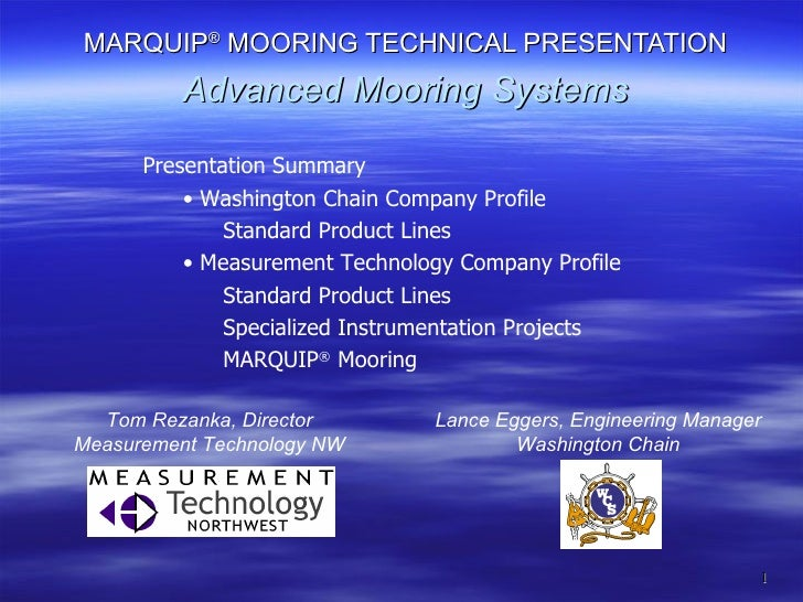 MARQUIP ®  MOORING TECHNICAL PRESENTATION Advanced Mooring Systems <ul><li>Presentation Summary </li></ul><ul><ul><li>Wash...