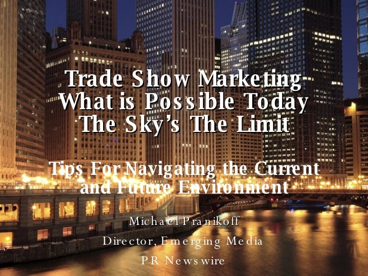 Trade Show Marketing What is Possible Today The Sky's The Limit Tips For Navigating the Current and Future Environment Mic...