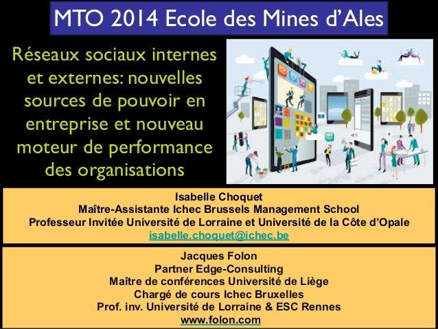 MTO 2014 Ecole des Mines d'Ales  Réseaux sociaux internes  et externes: nouvelles  sources de pouvoir en  entreprise et no...