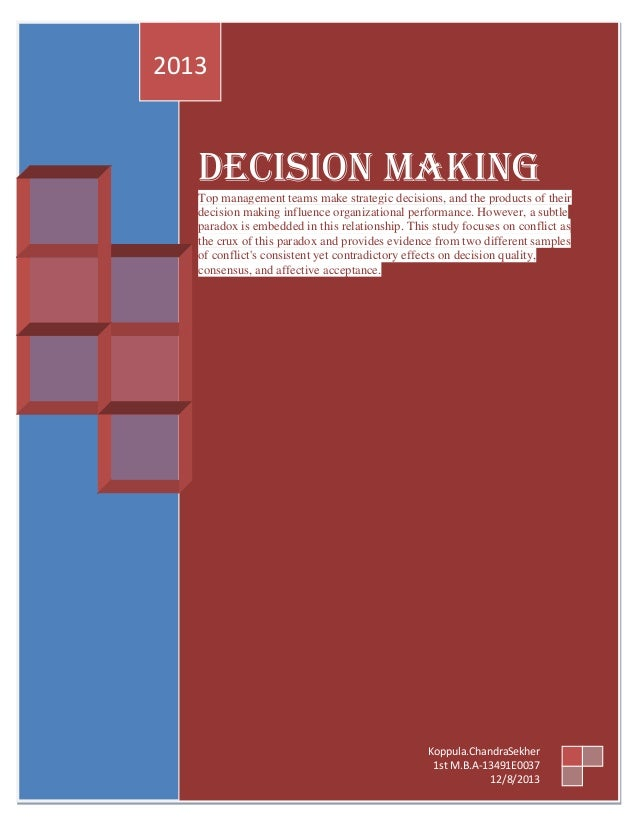 2013  Decision Making Top management teams make strategic decisions, and the products of their decision making influence o...