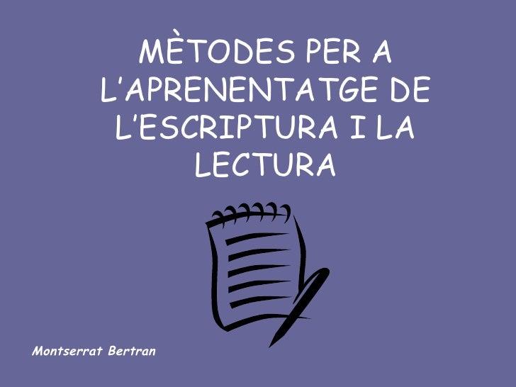 MÈTODES PER A L'APRENENTATGE DE L'ESCRIPTURA I LA LECTURA Montserrat Bertran