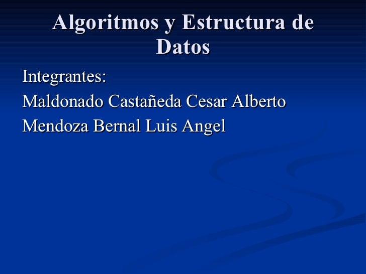 Algoritmos y Estructura de Datos <ul><li>Integrantes: </li></ul><ul><li>Maldonado Castañeda Cesar Alberto </li></ul><ul><l...