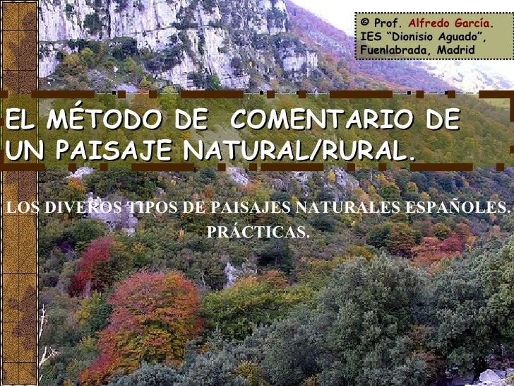 """EL MÉTODO DE  COMENTARIO DE  UN PAISAJE NATURAL/RURAL. © Prof.  Alfredo García . IES """"Dionisio Aguado"""", Fuenlabrada, Madri..."""