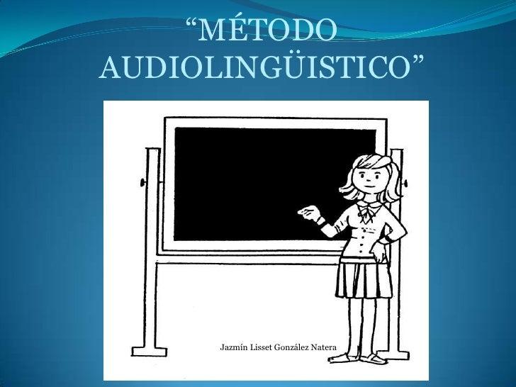 """""""MÉTODOAUDIOLINGÜISTICO""""      Jazmín Lisset González Natera"""