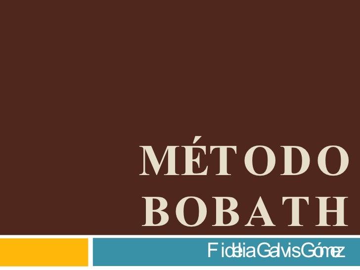 MÉTODO BOBATH Fidelia Galvis Gómez