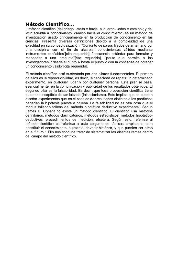 Método Científico... l método científico (del griego: -meta = hacia, a lo largo- -odos = camino-; y dellatín scientia = co...