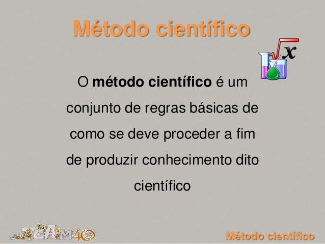 O método científico é um conjunto de regras básicas de como se deve proceder a fim de produzir conhecimento dito científic...