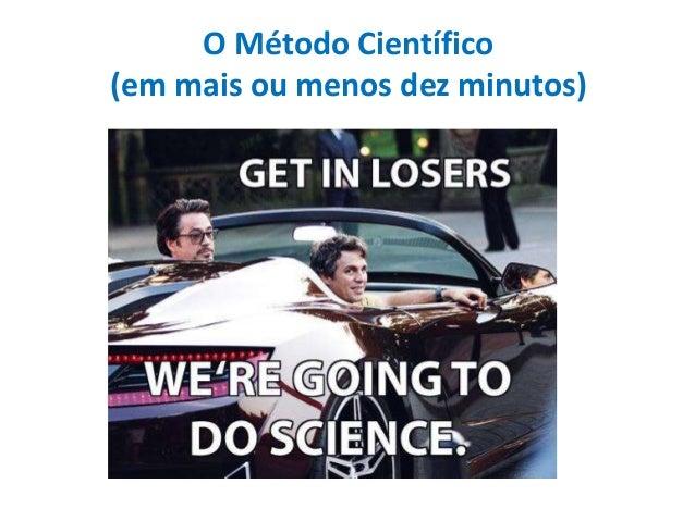 O Método Científico  (em mais ou menos dez minutos)