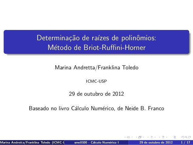 Determina¸c˜ao de ra´ızes de polinˆomios: M´etodo de Briot-Ruffini-Horner Marina Andretta/Franklina Toledo ICMC-USP 29 de ou...