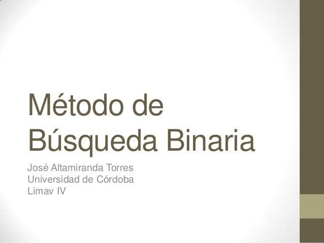Método deBúsqueda BinariaJosé Altamiranda TorresUniversidad de CórdobaLimav IV
