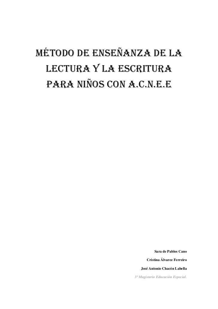 Método de enseñanza de la lectura y la escritura para niños con A.C.N.E.E<br />Sara de Pablos Cano<br />Cristina Álvarez F...