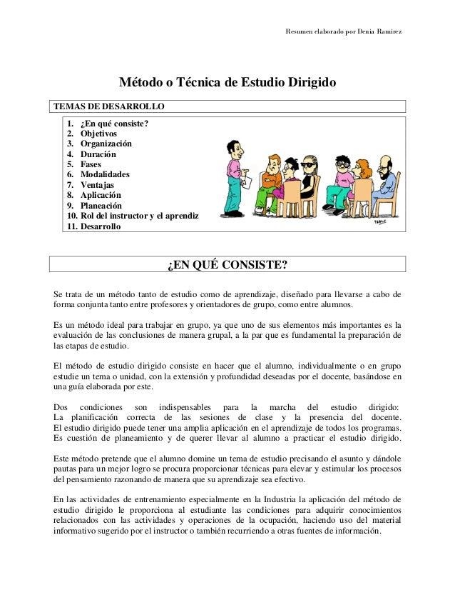 Resumen elaborado por Denia Ramirez  Método o Técnica de Estudio Dirigido TEMAS DE DESARROLLO 1. ¿En qué consiste? 2. Obje...