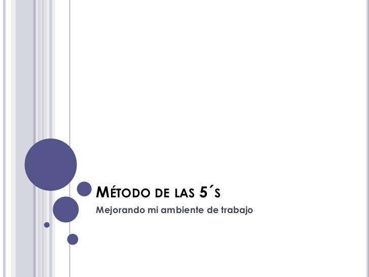Método de las 5´s<br />Mejorando mi ambiente de trabajo<br />