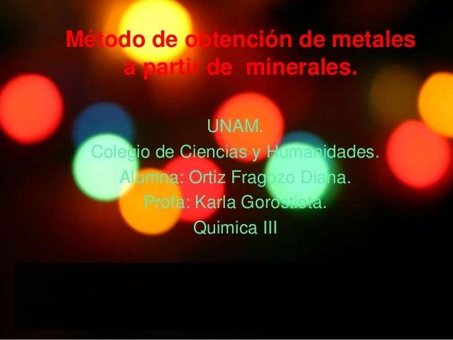 Método de obtención de metales    a partir de minerales.                UNAM.  Colegio de Ciencias y Humanidades.     Alum...