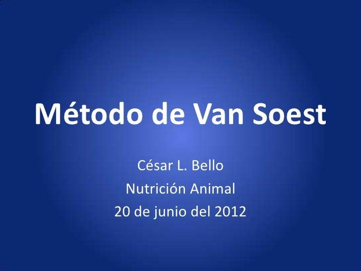 Método de Van Soest        César L. Bello      Nutrición Animal     20 de junio del 2012
