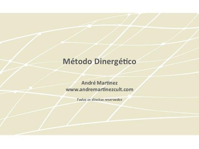 Método Dinergé-co   André Mar-nez www.andremar-nezcult.com  Todos os direitos reservados