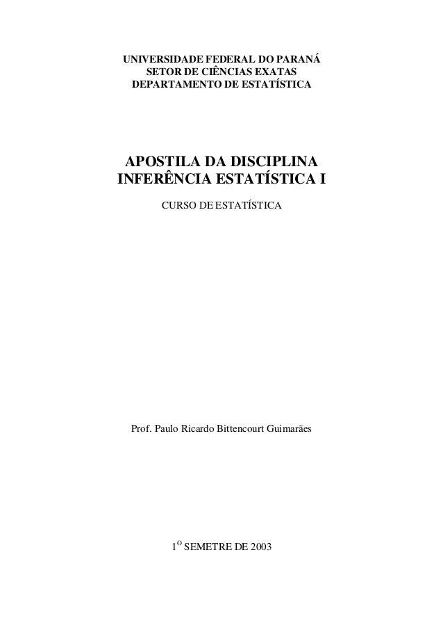 UNIVERSIDADE FEDERAL DO PARANÁ SETOR DE CIÊNCIAS EXATAS DEPARTAMENTO DE ESTATÍSTICA  APOSTILA DA DISCIPLINA INFERÊNCIA EST...