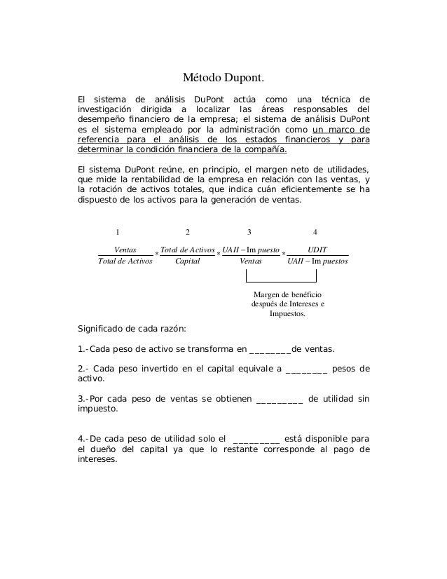 Método Dupont.El sistema de análisis DuPont actúa como una técnica deinvestigación dirigida a localizar las áreas responsa...
