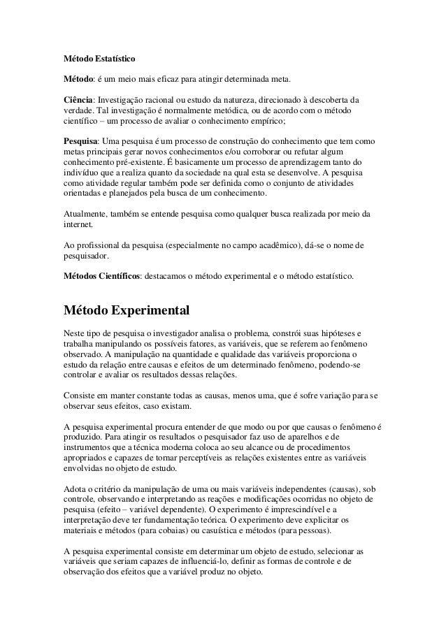 Método Estatístico Método: é um meio mais eficaz para atingir determinada meta. Ciência: Investigação racional ou estudo d...