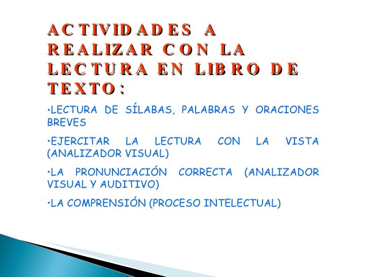 <ul><li>ACTIVIDADES A REALIZAR CON LA LECTURA EN LIBRO DE TEXTO: </li></ul><ul><li>LECTURA DE SÍLABAS, PALABRAS Y ORACIONE...
